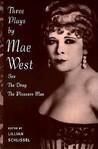Three Plays by Mae West: Sex; The Drag; Pleasure Man