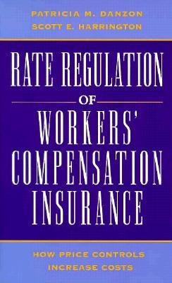 Rate Regulation of Worker's Compensation Insurance: How Price Controls Increaee Cost