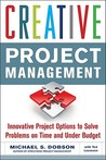 Creative Project Management: Innovative Project Options to Solve Problems on Time and Under Budget