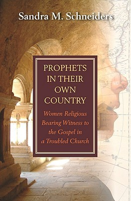 Prophets In Their Own Country by Sandra M. Schneiders