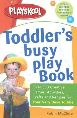 the-playskool-toddler-s-busy-play-book-over-500-creative-games-activities-crafts-and-recipes-for-your-very-busy-toddler
