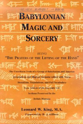 Babylonian Magic and Sorcery: The Prayers of the Lifting of the Hand