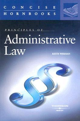 Principles of Administrative Law (Concise Hornbooks) by Keith Werhan