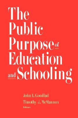 The Public Purpose of Education and Schooling by John I. Goodlad