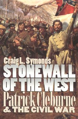 Stonewall of the West: Patrick Cleburne and the Civil War