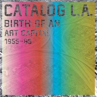Catalog L.A.: Birth of an Art Capital 1955-1985