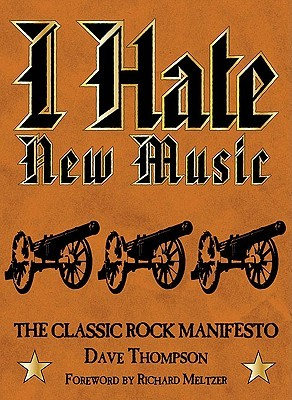I hate New Music the Classic Rock Manifesto by Dave Thompson