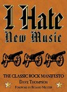 I Hate New Music: The Classic Rock Manifesto