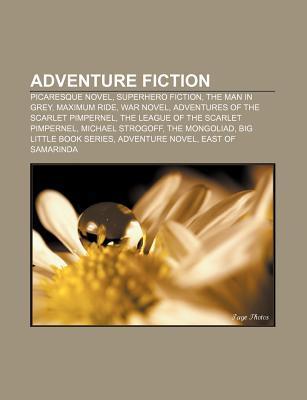 Adventure Fiction: Picaresque Novel, Superhero Fiction, the Man in Grey, Maximum Ride, War Novel, Adventures of the Scarlet Pimpernel