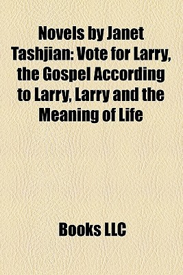 Novels by Janet Tashjian: Vote for Larry, the Gospel According to Larry, Larry and the Meaning of Life