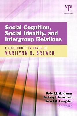 Social Cognition, Social Identity, and Intergroup Relations: A Festschrift in Honor of Marilynn B. Brewer