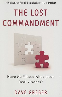 The Lost Commandment: Have We Missed What Jesus Really Wants?