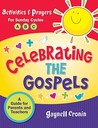 Celebrating the Gospels: Activities and Prayers for the Sundays of Cycles A, B, & C: A Guide for Parents and Teachers