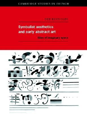 Symbolist Aesthetics And Early Abstract Art: Sites Of Imaginary Space