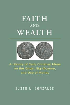 Faith and Wealth: A History of Early Christian Ideas on the Origin, Significance, and Use of Money