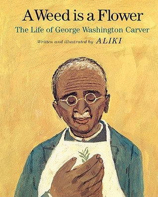a weed is a flower the life of george washington carver by aliki