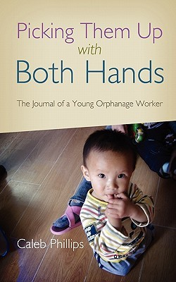 Picking Them Up with Both Hands: The Journal of a Young Orphanage Worker