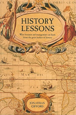 History Lessons: What the Movers and Shakers of History Can Teach Us About Business and Management