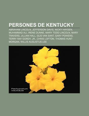 Persones de Kentucky: Abraham Lincoln, Jefferson Davis, Nicky Hayden, Muhammad Ali, Irene Dunne, Mary Todd Lincoln, Mary Travers, Jillian Ha