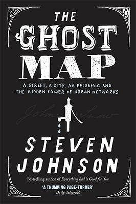 The Ghost Map: A Street, an Epidemic and the Hidden Power of Urban Networks