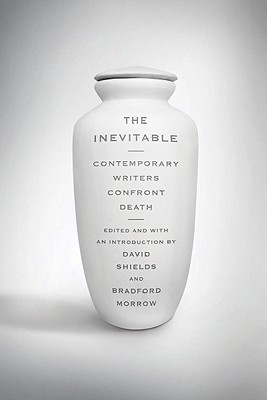 The Inevitable: Contemporary Writers Confront Death