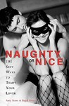 Naughty or Nice: 101 Sexy Ways to Tempt Your Lover