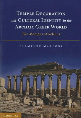 Temple Decoration and Cultural Identity in the Archaic Greek World: The Metopes of Selinus