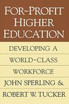 For Profit Higher Education: Developing A World Class Workforce