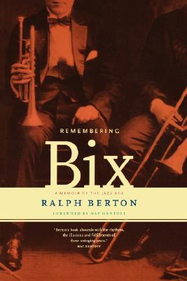 Remembering Bix: A Memoir Of The Jazz Age