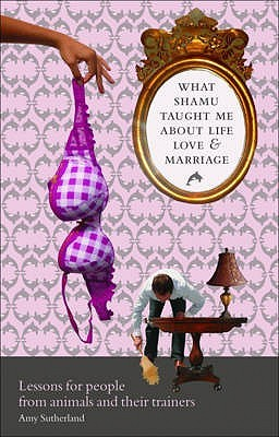 Ebook What Shamu Taught Me About Life, Love, & Marriage Lessons For People From Animals & Their Trainers [Pb,2009] by Amy Sutherland PDF!