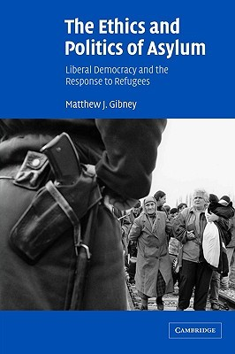 The Ethics and Politics of Asylum: Liberal Democracy and the Response to Refugees