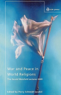 war-and-peace-in-world-religions-the-gerald-weisfield-lectures-2003