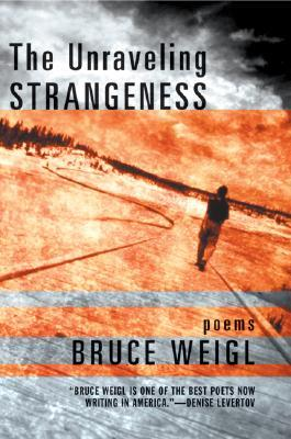 The Unraveling Strangeness by Bruce Weigl