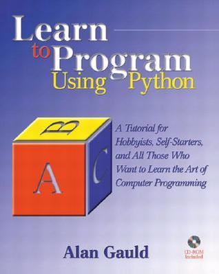 Learn to Program Using Python: A Tutorial for Hobbyists, Self-starters and All Who Want to Learn the Art of Computer Programming
