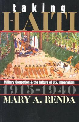Taking Haiti: Military Occupation and the Culture of U.S. Imperialism, 1915-1940