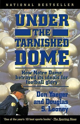 Under The Tarnished Dome: How Notre Dame Betrayd Ideals For Football Glory