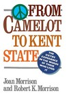From Camelot to Kent State: The Sixties Experience in the Words of Those Who Lived It