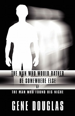 The Man Who Would Rather Be Somewhere Else: Or the Man Who Found His Niche