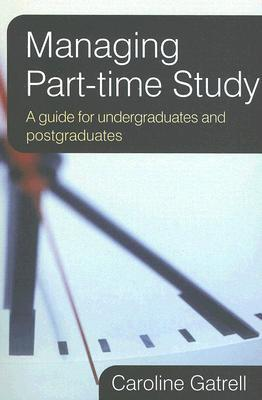 Managing Part-Time Study: A Guide for Undergraduates and Postgraduates