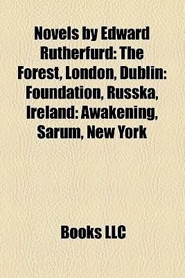 Novels by Edward Rutherfurd: The Forest, London, Dublin: Foundation, Russka, Ireland: Awakening, Sarum, New York