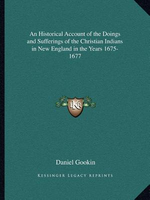 An Historical Account of the Doings and Sufferings of the Christian Indians in New England in the Years 1675-1677
