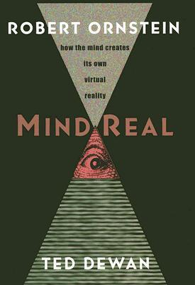 Mindreal: How the Mind Creates Its Own Virtual Reality