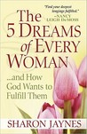 The 5 Dreams of Every Woman ...and How God Wants to Fulfill Them by Sharon Jaynes