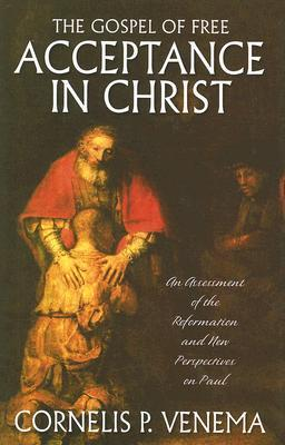 The Gospel of Free Acceptance in Christ: An Assessment of the Reformation and 'New Perspectives' on Paul