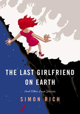 The Last Girlfriend on Earth: And Other Love Stories