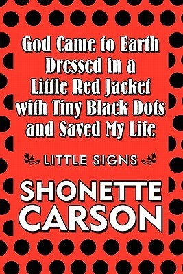 God Came to Earth Dressed in a Little Red Jacket with Tiny Black Dots and Saved My Life: Little Signs