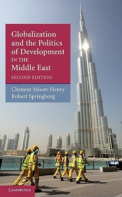 Globalization and the Politics of Development in the Middle East by Clement M. Henry