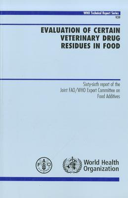 Evaluation of Certain Veterinary Drug Residues in Food [op]: Sixty-Sixth Report of the Joint Fao/Who Expert Committee on Food Additives