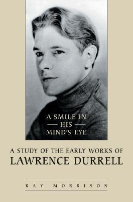 A Smile in His Mind's Eye: A Study of the Early Works of Lawrence Durrell