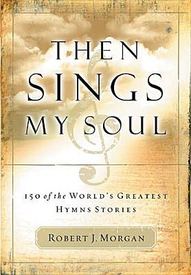 Then sings my soul 150 of the worlds greatest hymn stories by 97779 fandeluxe Gallery